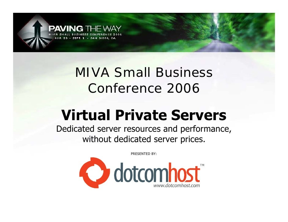 MIVA Small Business      Conference 2006   Virtual Private Servers Dedicated server resources and performance,       witho...