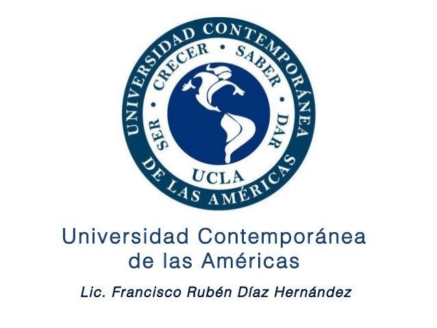 Lic. Francisco Rubén Díaz Hernández Universidad Contemporánea de las Américas