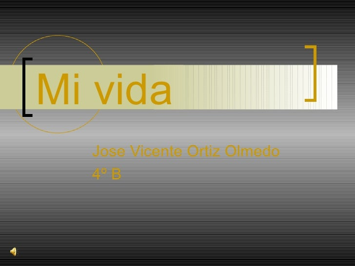 Mi vida  Jose Vicente Ortiz Olmedo  4º B