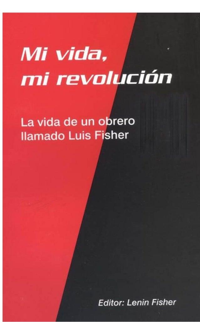 Mi vida, mi revoluciónLa vida de un obrero llamado LuisFisherEditor: Lenin Fisher