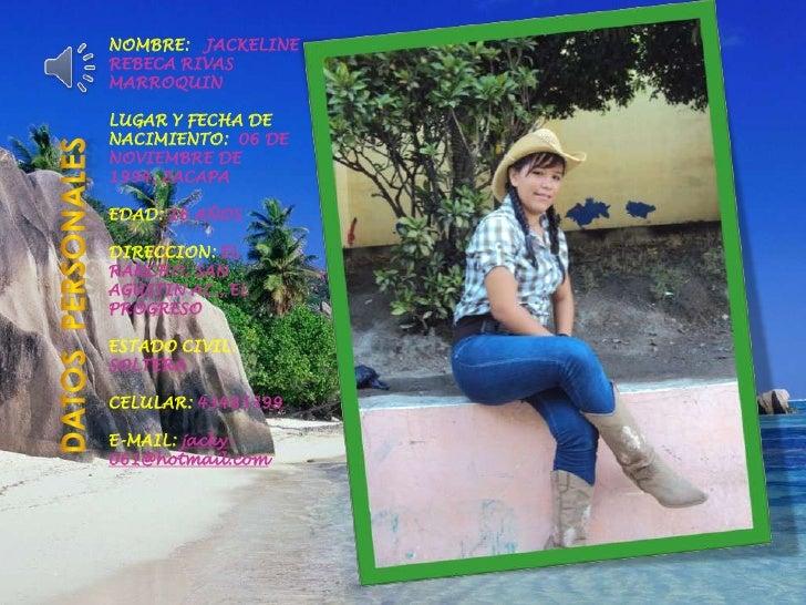 DATOS  PERSONALES<br />NOMBRE:   JACKELINE REBECA RIVAS MARROQUIN  <br />LUGAR Y FECHA DE NACIMIENTO:  06 DE NOVIEMBRE DE ...