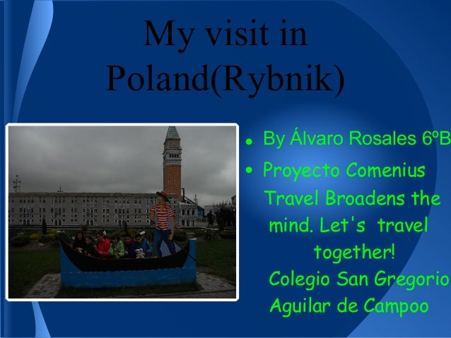 My visit in Poland(Rybnik) • By Álvaro Rosales 6ºB • Proyecto Comenius Travel Broadens the mind. Let's travel together! Co...