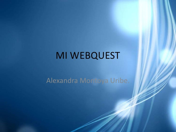 MI WEBQUEST<br />Alexandra Montoya Uribe.<br />