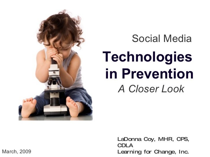 Social Media Technologies in Prevention A Closer Look LaDonna Coy, MHR, CPS, CDLA Learning for Change, Inc. March, 2009