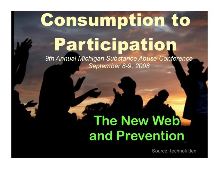 Consumption to  Participation 9th Annual Michigan Substance Abuse Conference               September 8-9, 2008            ...
