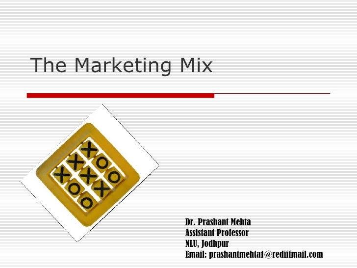 The Marketing Mix Dr. Prashant Mehta Assistant Professor NLU, Jodhpur Email: prashantmehta1@rediffmail.com
