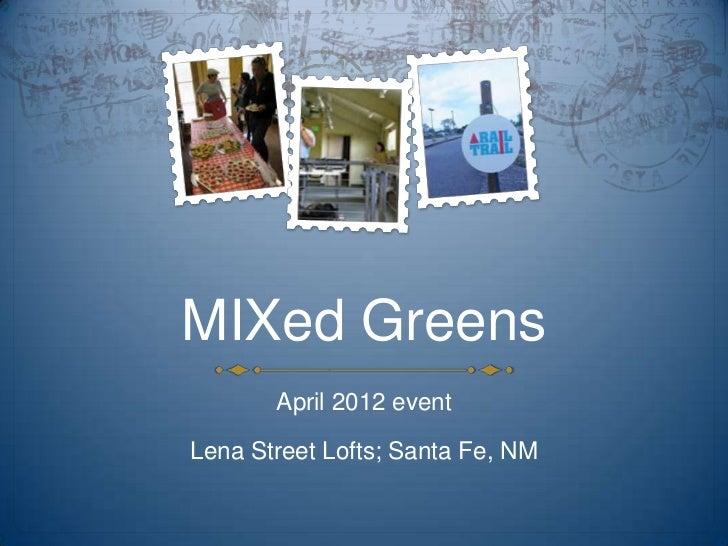 MIXed Greens       April 2012 eventLena Street Lofts; Santa Fe, NM