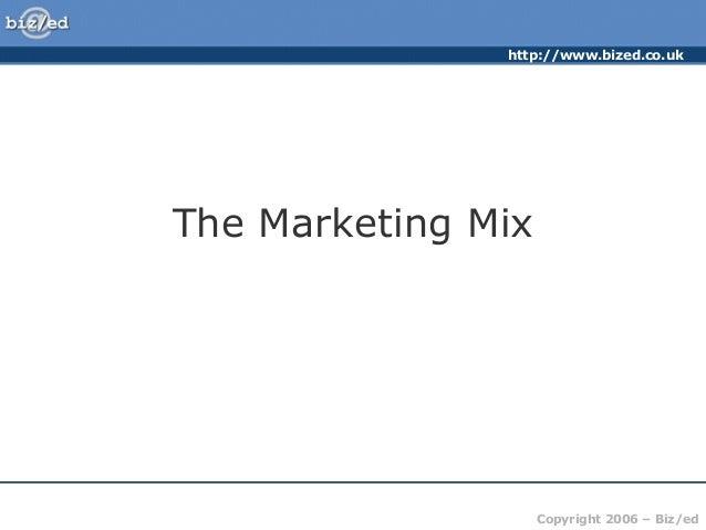 http://www.bized.co.ukThe Marketing Mix                    Copyright 2006 – Biz/ed