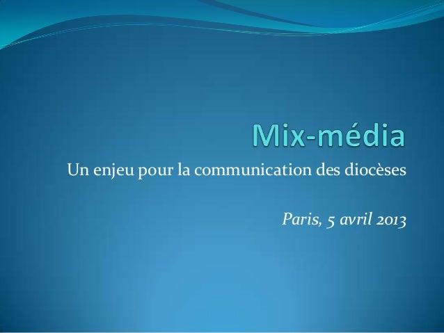 Un enjeu pour la communication des diocèsesParis, 5 avril 2013