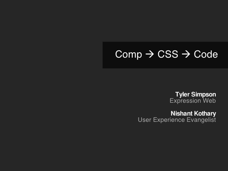 Comp    CSS    Code Tyler Simpson Expression Web Nishant Kothary User Experience Evangelist