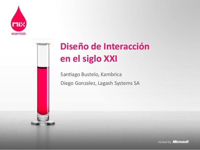 San$ago  Bustelo,  Kambrica Diego  Gonzalez,  Lagash  Systems  SA Diseño  de  Interacción en  el  sigl...