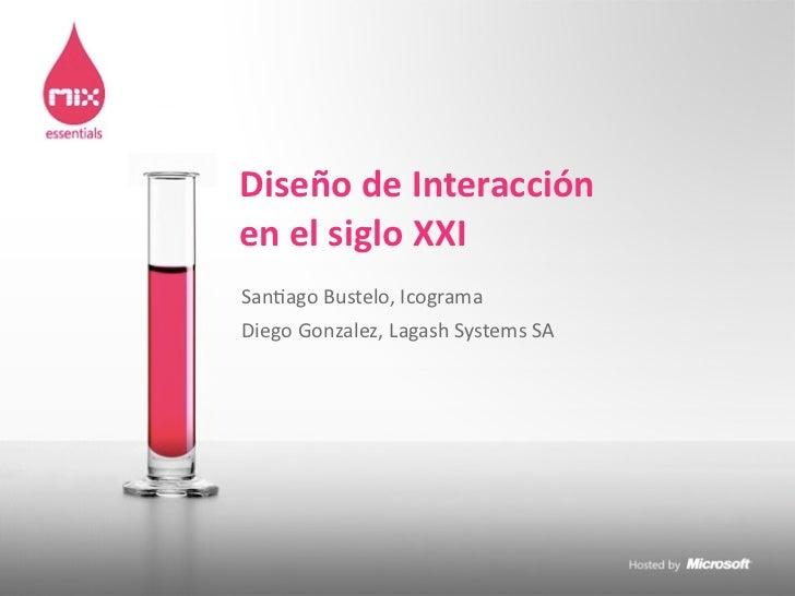 Diseño de Interacción en el Siglo XXI - Microsoft MIX08 Buenos Aires