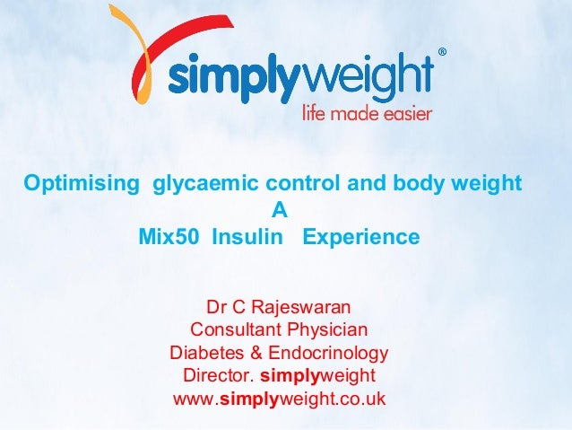 Optimising glycaemic control and body weight A Mix50 Insulin Experience Dr C Rajeswaran Consultant Physician Diabetes & En...