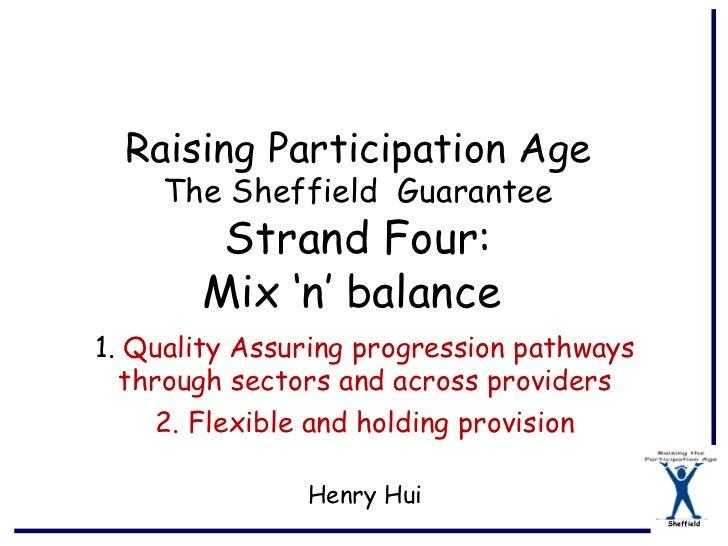 Raising Participation Age     The Sheffield Guarantee        Strand Four:       Mix 'n' balance1. Quality Assuring progres...