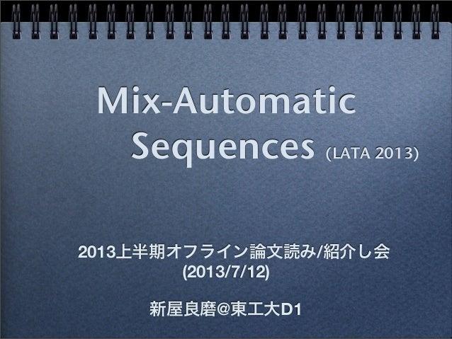 Mix-Automatic Sequences (LATA 2013) 2013上半期オフライン論文読み/紹介し会 新屋良磨@東工大D1 (2013/7/12)