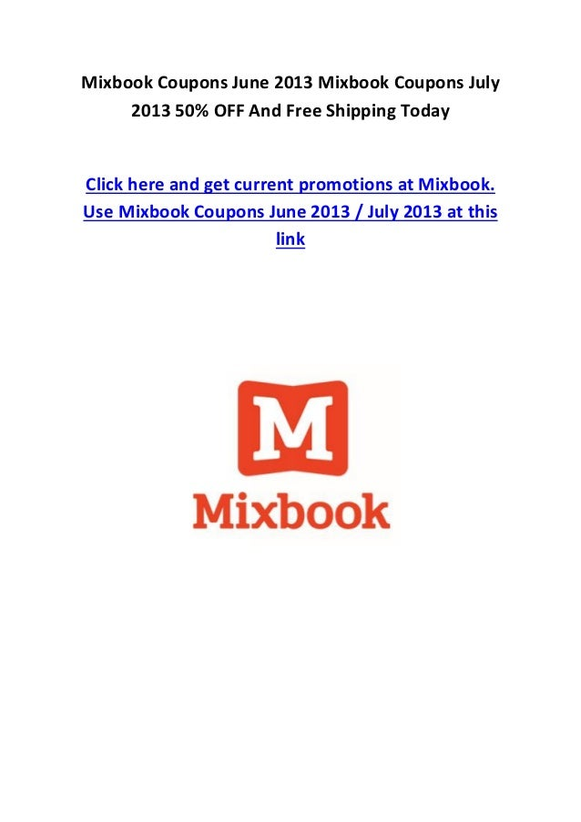 Mixbook Coupons June 2013 Mixbook Coupons July2013 50% OFF And Free Shipping TodayClick here and get current promotions at...