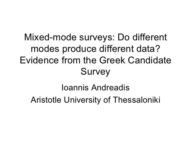 Mixed-mode surveys: Do different modes produce different data? Evidence from the Greek Candidate Survey Ioannis Andreadis ...