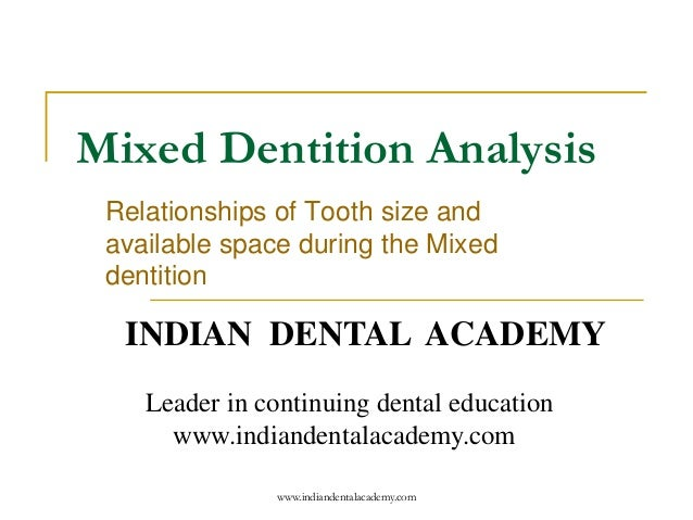 Mixed Dentition Analysis Relationships of Tooth size and available space during the Mixed dentition  INDIAN DENTAL ACADEMY...