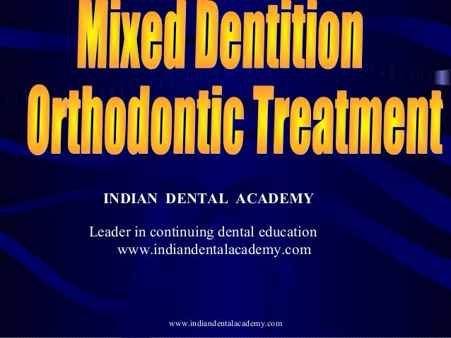 Mixed dentition orthodontic treatment /certified fixed orthodontic courses by Indian dental academy