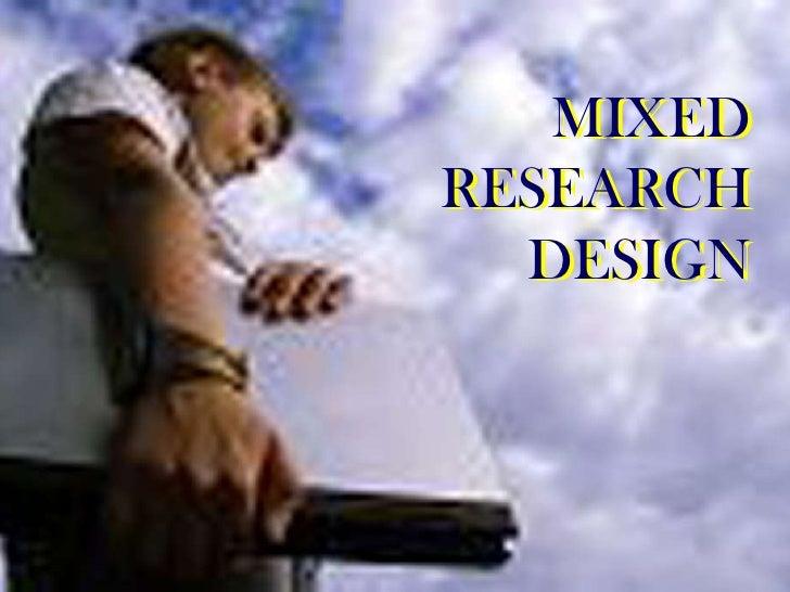 MIXED RESEARCH DESIGN<br />MIXED RESEARCH DESIGN<br />