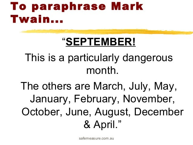 "safemeasure.com.au To paraphrase Mark Twain... ""SEPTEMBER! This is a particularly dangerous month. The others are March, J..."