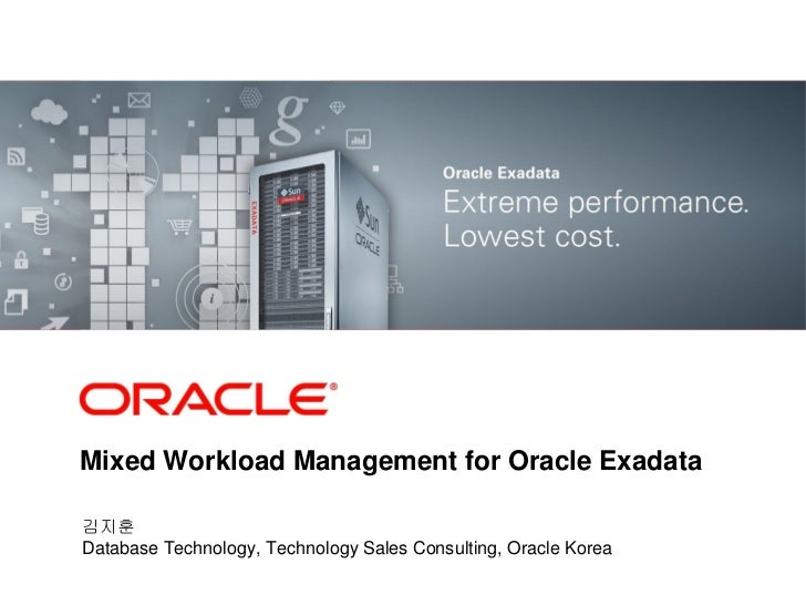 <Insert Picture Here>Mixed Workload Management for Oracle Exadata김지훈Database Technology, Technology Sales Consulting, Orac...