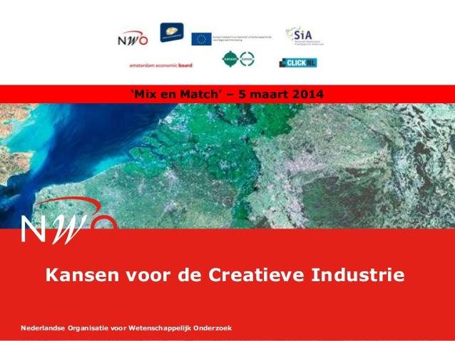 'Mix en Match' – 5 maart 2014  Kansen voor de Creatieve Industrie Nederlandse Organisatie voor Wetenschappelijk Onderzoek