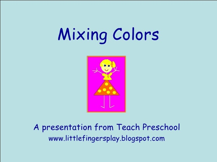 Mixing Colors A presentation from Teach Preschool www.littlefingersplay.blogspot.com