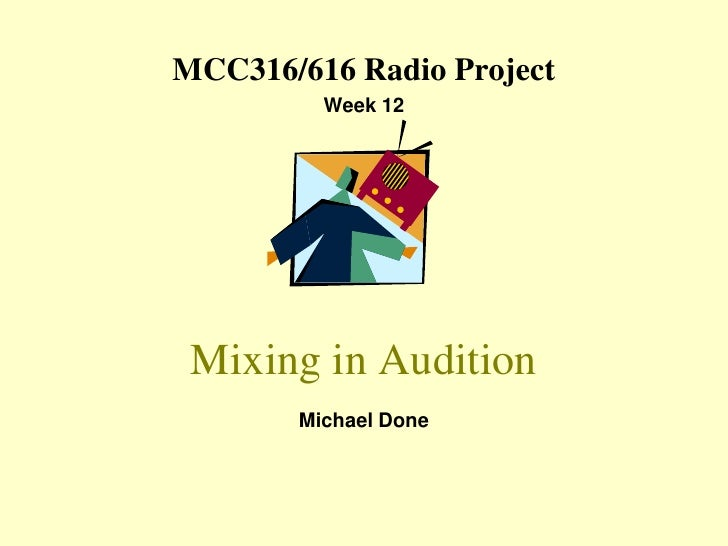 MCC316/616 Radio Project<br />Week 12<br />Mixing in Audition<br />Michael Done<br />