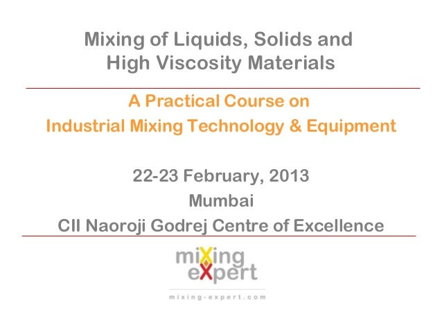Mixing of Liquids, Solids and High Viscosity Materials A Practical Course on Industrial Mixing Technology & Equipment 22-2...