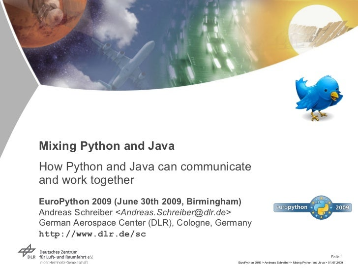 Mixing Python and Java How Python and Java can communicate and work together EuroPython 2009 (June 30th 2009, Birmingham) ...