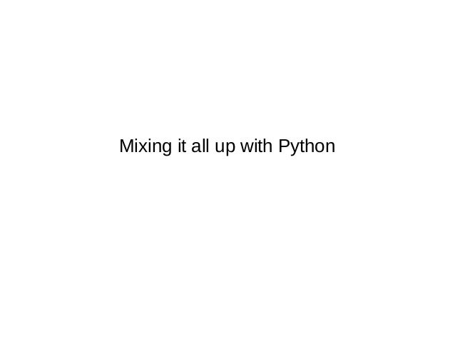 Mixing it all up with Python