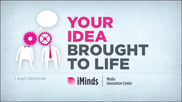 YOUR IDEA BROUGHT TO LIFE 1 April 2014@AB