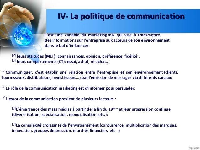 IV- La politique de communicationIV- La politique de communication  C'est une variable du marketing mix qui vise à transm...