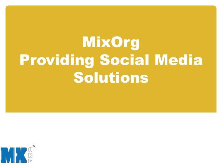 MixOrgProviding Social Media       Solutions
