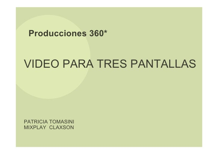 Producciones 360*   VIDEO PARA TRES PANTALLAS    PATRICIA TOMASINI MIXPLAY CLAXSON