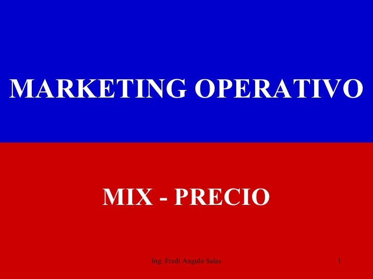 MARKETING   OPERATIVO <ul><li>MIX - PRECIO </li></ul>Ing. Fredi Angulo Salas