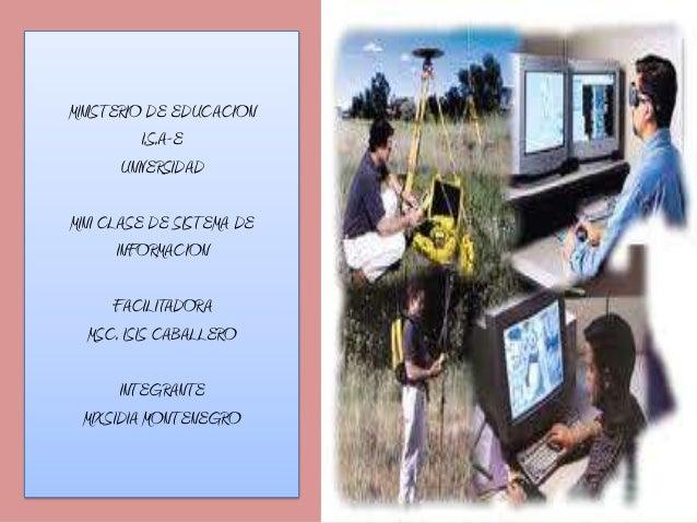 MINISTERIO DE EDUCACIONI.S.A-EUNIVERSIDADMINI CLASE DE SISTEMA DEINFORMACIONFACILITADORAMSC. ISIS CABALLEROINTEGRANTEMIXSI...