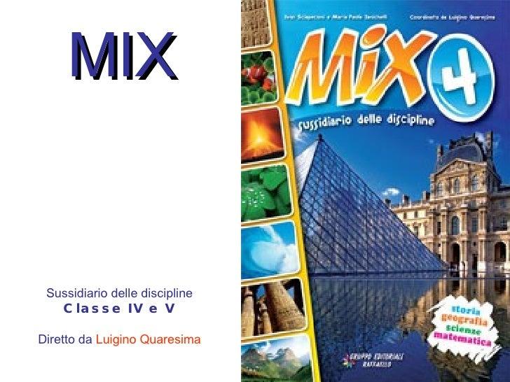 MIX Sussidiario delle discipline Classe IV e V Diretto da  Luigino Quaresima