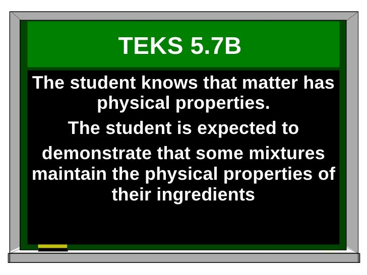 TEKS 5.7B   The student knows that matter has physical properties. The student is expected to demonstrate that some mixtur...