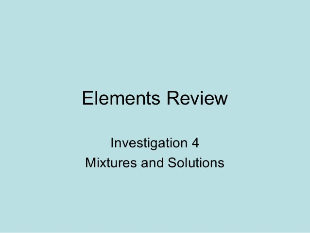 Elements Review    Investigation 4Mixtures and Solutions