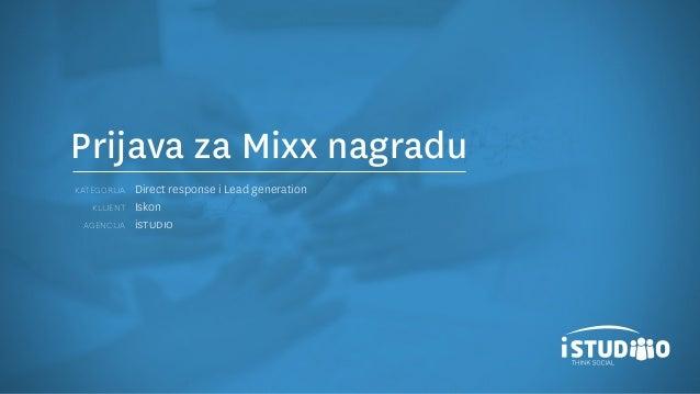 KategorijaklijentagencijaDirect response i Lead generationIskonistudioPrijava za Mixx nagradu