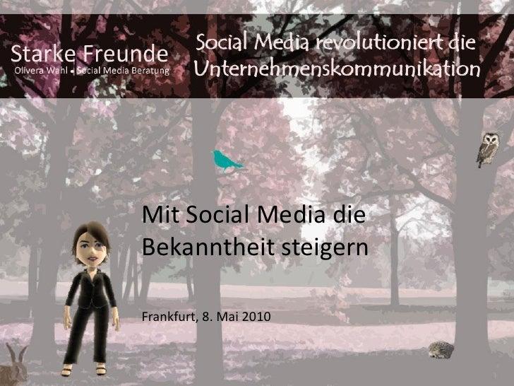 Mit Social Media die Bekanntheit steigern  Frankfurt, 8. Mai 2010