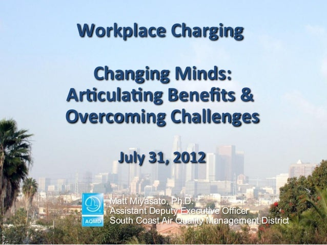 Workplace	   Charging	   	    	    Changing	   Minds:	    Ar5cula5ng	   Benefits	   &	    Overcoming	   Challenges	    	   ...