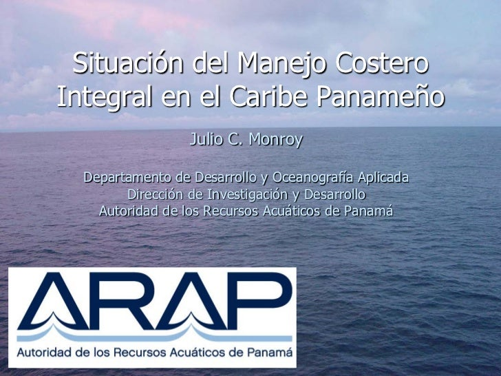 Situación del Manejo CosteroIntegral en el Caribe Panameño                  Julio C. Monroy  Departamento de Desarrollo y ...