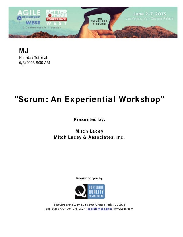 "MJ Half‐day Tutorial  6/3/2013 8:30 AM                 ""Scrum: An Experiential Workshop""        Presented by: Mitch L..."