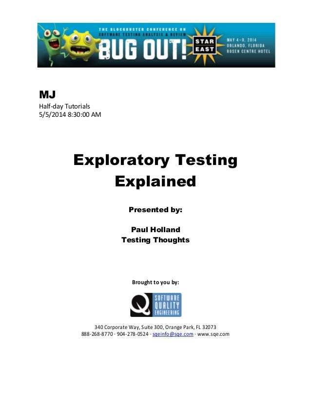 MJ Half-day Tutorials 5/5/2014 8:30:00 AM Exploratory Testing Explained Presented by: Paul Holland Testing Thoughts Brough...