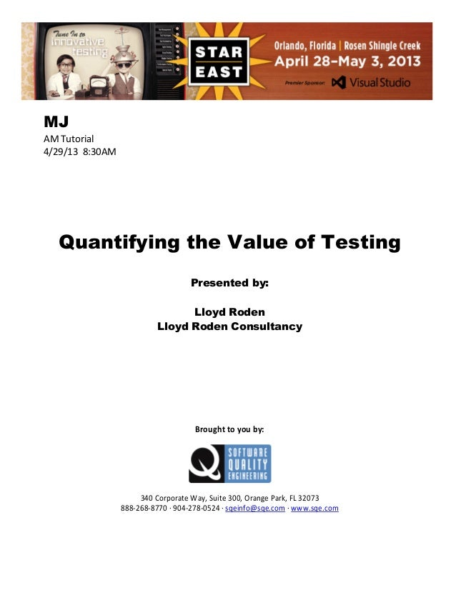 MJ AM Tutorial 4/29/13 8:30AM  Quantifying the Value of Testing Presented by: Lloyd Roden Lloyd Roden Consultancy  Brought...
