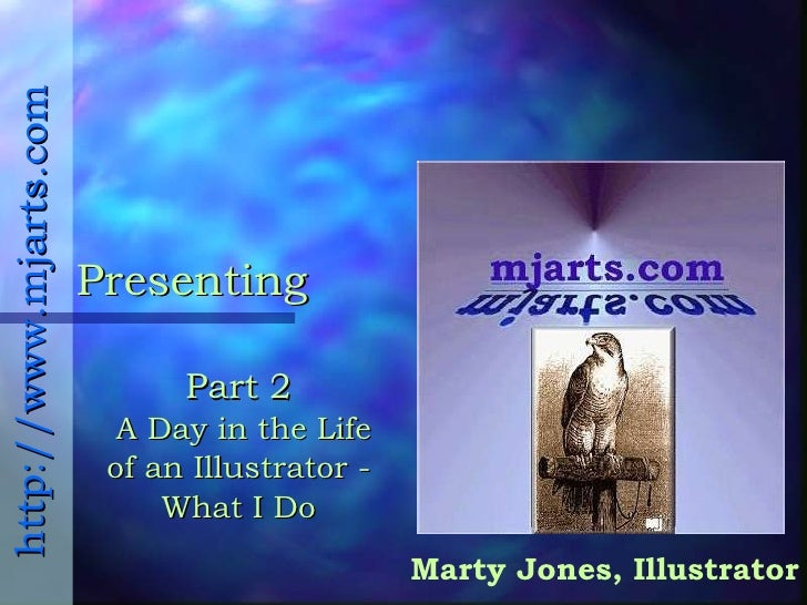 Presenting Marty Jones, Illustrator http://www.mjarts.com Part 2  A Day in the Life of an Illustrator - What I Do