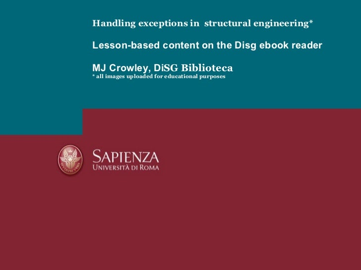 Handling exceptions in  structural engineering* Lesson-based content on the Disg ebook reader MJ Crowley, Di SG Biblioteca...
